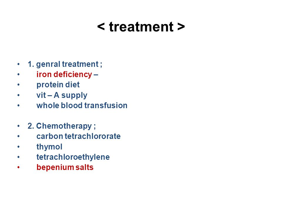 1. genral treatment ; iron deficiency – protein diet vit – A supply whole blood transfusion 2.