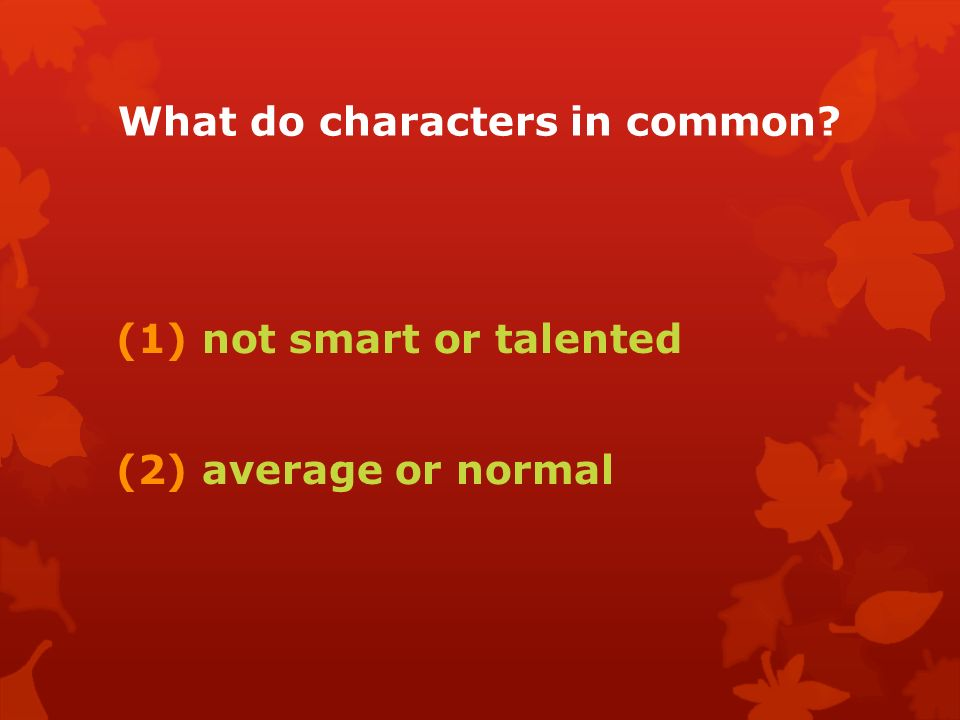 What do characters in common (1) not smart or talented (2) average or normal