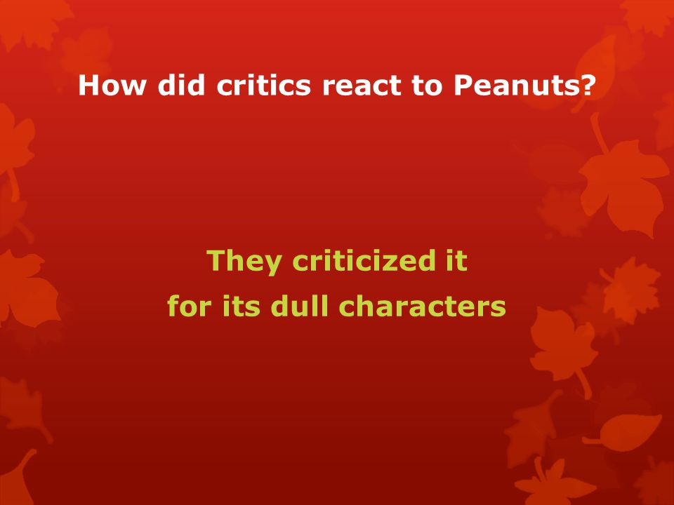 How did critics react to Peanuts They criticized it for its dull characters