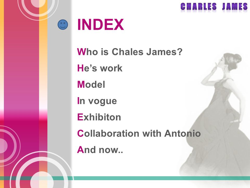 INDEX Who is Chales James He's work Model In vogue Exhibiton Collaboration with Antonio And now..